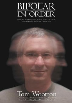 Bipolar In Order: Looking at Depression, Mania, Hallucination, and Delusion From The Other Side by Tom Wootton, http://www.amazon.com/dp/0977442349/ref=cm_sw_r_pi_dp_0avtrb0D4D8RG