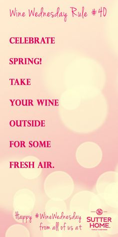 Wine Wednesday - Celebrate spring! Take your wine outside for some fresh air.