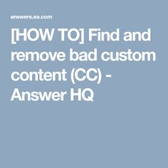 [HOW TO] Find and remove bad custom content (CC) - Answer HQ