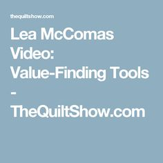 Lea McComas Video: Value-Finding Tools - TheQuiltShow.com