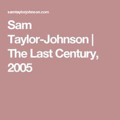 The Last Century, 2005 Sam Taylor Johnson, Concept