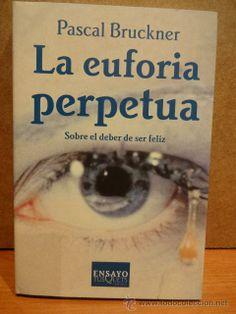LA EUFORIA PERFECTA. SOBRE EL DEBER DE SER FELIZ. PASCAL BRUCKNER. ED. TUSQUETS - 2001. LIBRO NUEVO.
