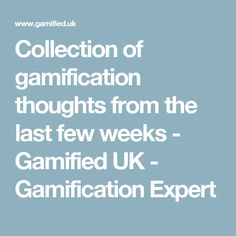 Collection of gamification thoughts from the last few weeks - Gamified UK - Gamification Expert