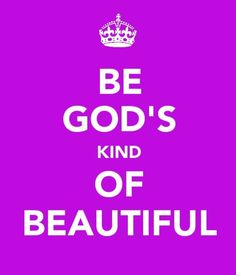"""1Peter 3: 3-4  """"3 Your beauty should not come from outward adornment, such as elaborate hairstyles and the wearing of gold jewelry or fine clothes. 4 Rather, it should be that of your inner self, the unfading beauty of a gentle and quiet spirit, which is of great worth in God's sight."""""""