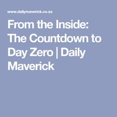 From the Inside: The Countdown to Day Zero | Daily Maverick