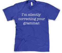 Correcting Grammar Tees That's ME! The grammar nerd