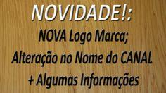 NOVIDADE! - NOVA Logo Marca e Alteração no Nome do CANAL + Algumas Infor...
