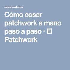 Cómo coser patchwork a mano paso a paso • El Patchwork