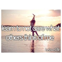 #11 I wanna learn to not care about what others think of me