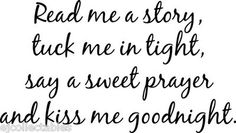 Read me a story tuck me in sweet prayer kiss me goodnight. Wall Vinyl Lettering