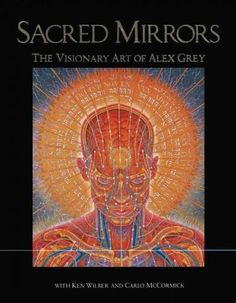 Sacred Mirrors: The Visionary Art of Alex