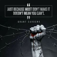 Just because most don't make it doesn't mean you can't. – Grant Cardone thedailyquotes.com