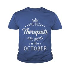 the best Therapists are in October fun shirt gifts T-Shirt #gift #ideas #Popular #Everything #Videos #Shop #Animals #pets #Architecture #Art #Cars #motorcycles #Celebrities #DIY #crafts #Design #Education #Entertainment #Food #drink #Gardening #Geek #Hair #beauty #Health #fitness #History #Holidays #events #Home decor #Humor #Illustrations #posters #Kids #parenting #Men #Outdoors #Photography #Products #Quotes #Science #nature #Sports #Tattoos #Technology #Travel #Weddings #Women