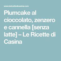 Plumcake al cioccolato, zenzero e cannella [senza latte] – Le Ricette di Casina