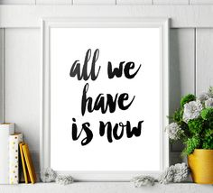 Art Digital Print Poster 'All we have is now' by ArtCoStore