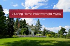 7 Spring Home Improvement Musts