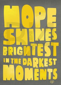 Hope shines brightest in the darkest moments. #quote22