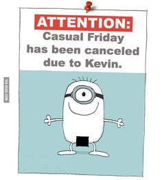 Casual Friday had been canceled...i laughed out loud so i had to share :)