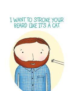 I want to stroke your beard like it's a cat card - valentines anniversary funny love card cute