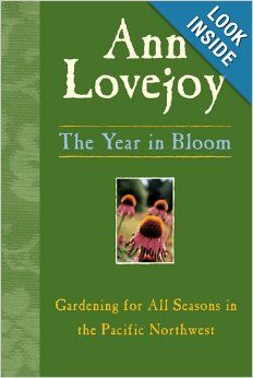 The Year in Bloom: Gardening for All Seasons in the Pacific Northwest: Ann Lovejoy: 9780912365114: Amazon.com: Books
