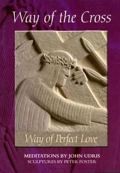 Way of the Cross Book £2.95 - available separately or to accompany a set of 14 Stations of the Cross A3 posters by sculptor Peter Foster.