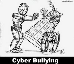 Stop cyber bullying. This dalek committed suicide after it was mercilessly bullied by Cybermen. Where is your humanity? Oh that's right you were stripped of all your emotions. My bad