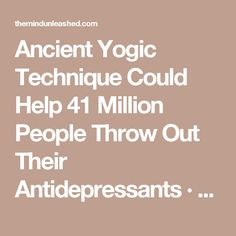 Ancient Yogic Technique Could Help 41 Million People Throw Out Their Antidepressants · The Mind Unleashed