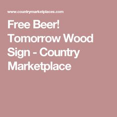 Free Beer! Tomorrow Wood Sign - Country Marketplace