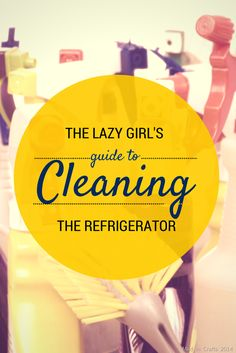 The Lazy Girl's Guide to Cleaning the Fridge