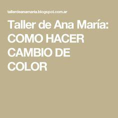 Taller de Ana María: COMO HACER CAMBIO DE COLOR