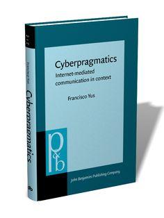 Cyberpragmatics : internet-mediated communication in context / Francisco Yus - Amsterdam : John Benjamins, cop. 2011