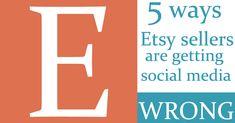5 Ways Etsy Sellers Get Social Media Wrong
