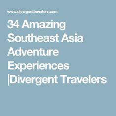 34 Amazing Southeast Asia Adventure Experiences |Divergent Travelers