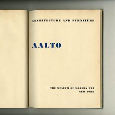 Aalto: Architecture and Furniture| New York: Museum of Modern Art, March | 1938