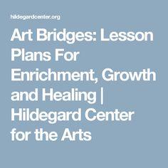 Art Bridges: Lesson Plans For Enrichment, Growth and Healing | Hildegard Center for the Arts