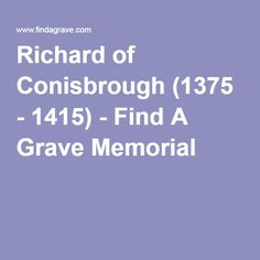 Richard of Conisbrough (1375 - 1415) - Find A Grave Memorial