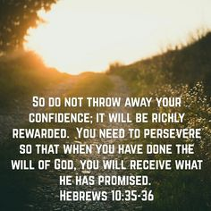 Hebrews 10:35-36 God is faithful in delivering on His promises. #faith #believe
