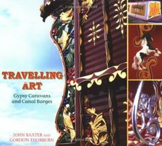 Travelling Art: Gypsy Caravans and Canal Barges: Amazon.co.uk: Gordon Thorburn, John Baxter: Books