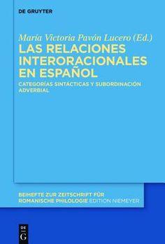 Las relaciones interoracionales en español : categorías sintácticas y subordinación adverbial / editado por María Victoria Pavón Lucero. Walter de Gruyter, cop. 2016