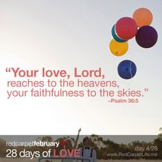 "Day 4/28: ""Your love, Lord, reaches to the heavens, your faithfulness to the skies."" ~Psalm 36:5 