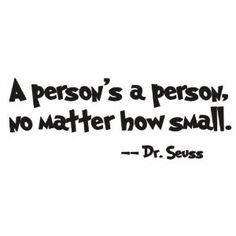 a person's a person...dr seuss<3