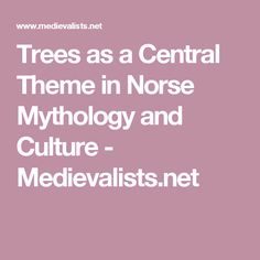 Trees as a Central Theme in Norse Mythology and Culture - Medievalists.net