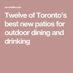 Twelve of Toronto's best new patios for outdoor dining and drinking