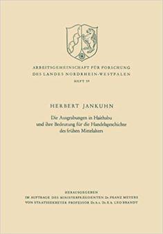 Die Ausgrabungen in Haithabu und ihre Bedeutung für die Handelsgeschichte des frühen Mittelalters (Arbeitsgemeinschaft für Forschung des Landes Nordrhein-Westfalen) (German Edition): Herbert Jankuhn: 9783322981783: Amazon.com: Books