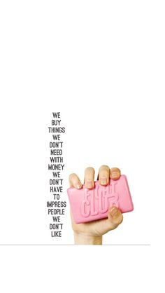 We Buy Things We Don't need with money we don't have to impress people we don't like. Fight Club #quotes #fightclub