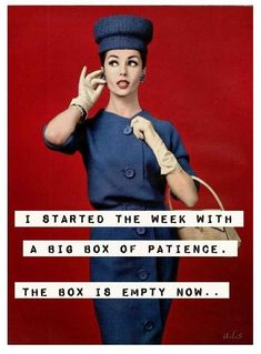 I started the week with a big box of Patience. The box is empty now...