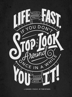 'Life moves pretty fast. If you don't stop and look around once in a while, you could miss it.'  — John Hughes  #quotes