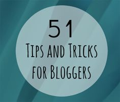 51 Great Tips and Tricks for Bloggers by JoAnneApple