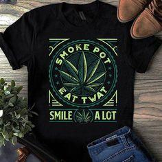 Smoke pot eat twat smile a lot t-shirt, 420 t-shirt, cannabis t-shirt ganja t-shirt Mom And Daughter Matching, Festival T Shirts, Great Lengths, Cheap T Shirts, Ganja, Matching Outfits, Happy Shopping, Cannabis, Funny Tshirts