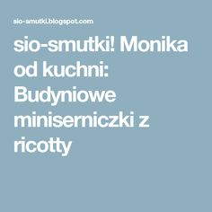 sio-smutki! Monika od kuchni: Budyniowe miniserniczki z ricotty Polish Recipes, Polish Food, Dinners, Fit, Dinner Parties, Shape, Polish Food Recipes, Food Dinners, Dinner